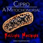 Cipro mtDNA Killing Machine