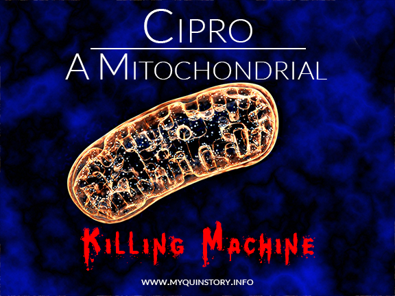 Cipro: A Mitochondrial Killing Machine