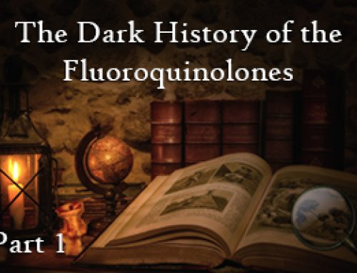 The Dark History of the Fluoroquinolones: Part 1