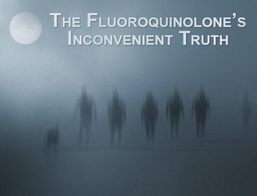 The Fluoroquinolone's Inconvenient Truth