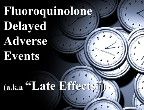 Fluoroquinolone Delayed Adverse Events Showing up In More and More Studies